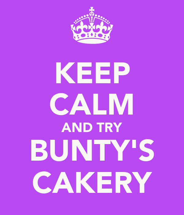 KEEP CALM AND TRY BUNTY'S CAKERY