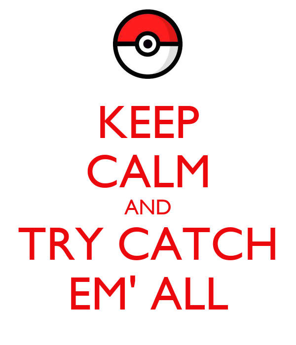 KEEP CALM AND TRY CATCH EM' ALL