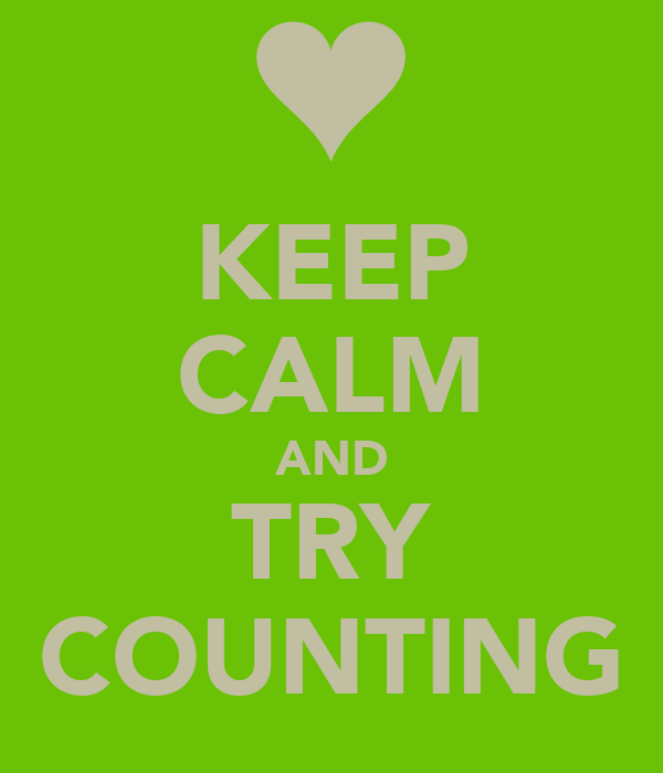 KEEP CALM AND TRY COUNTING