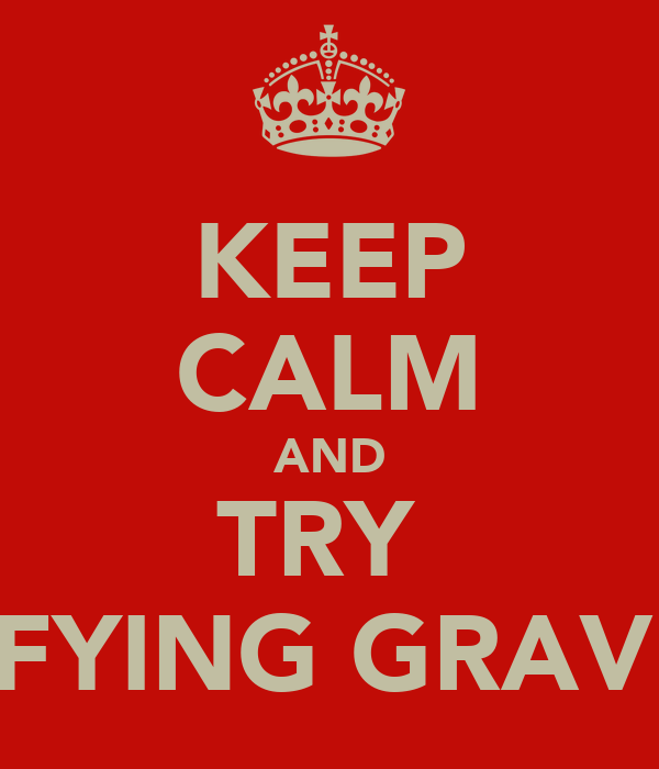 KEEP CALM AND TRY  DEFYING GRAVITY
