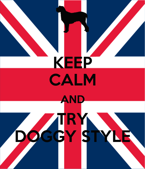 KEEP CALM AND TRY DOGGY STYLE