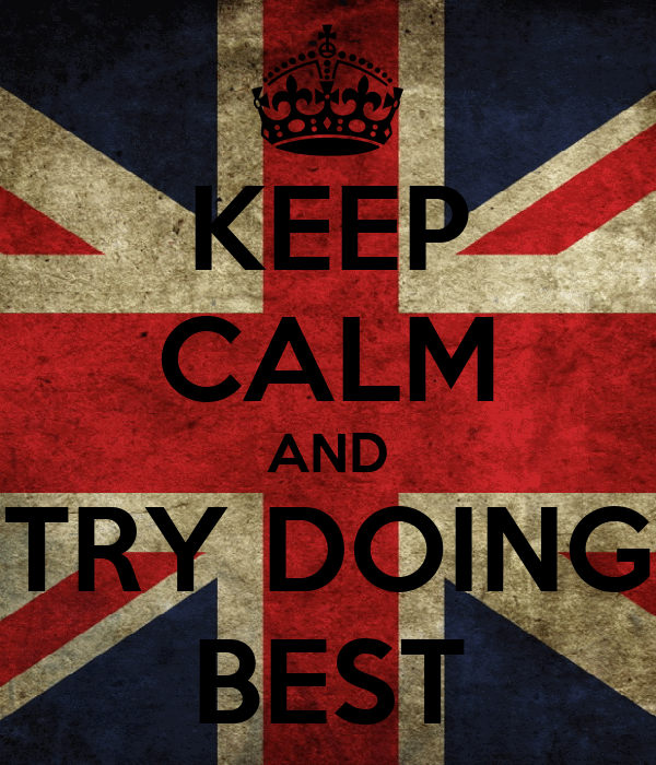 KEEP CALM AND TRY DOING BEST