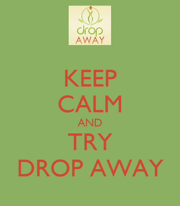 KEEP CALM AND TRY DROP AWAY