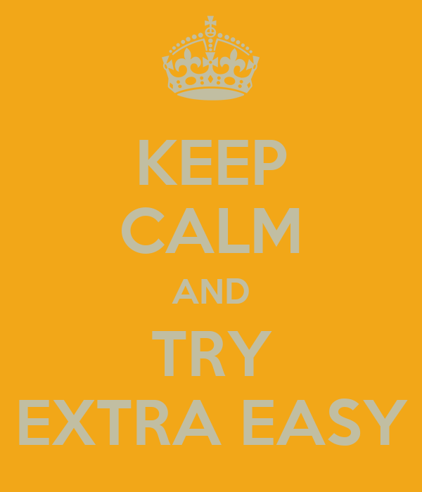 KEEP CALM AND TRY EXTRA EASY