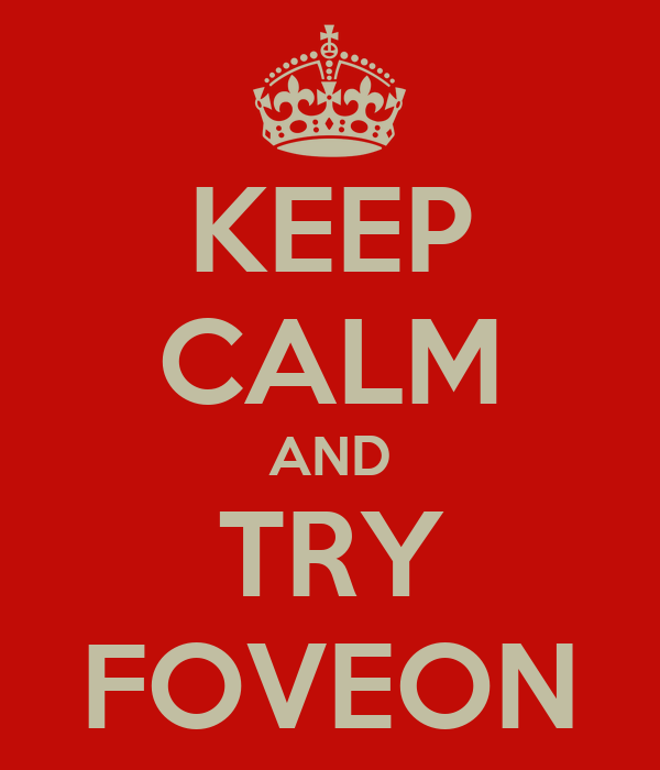 KEEP CALM AND TRY FOVEON