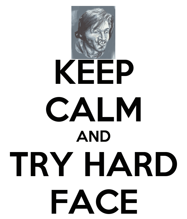 KEEP CALM AND TRY HARD FACE