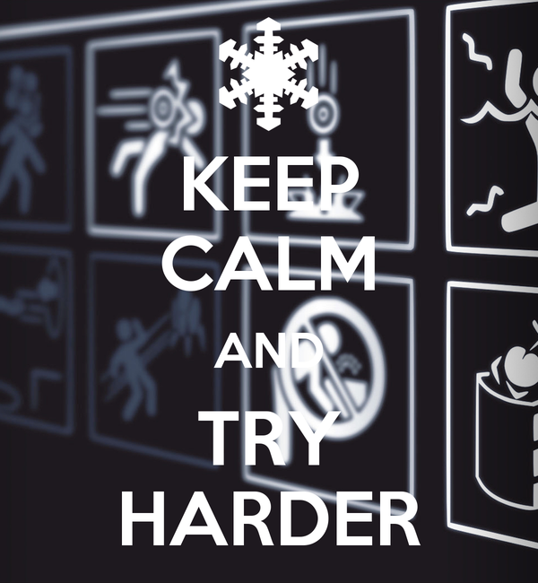 KEEP CALM AND TRY HARDER