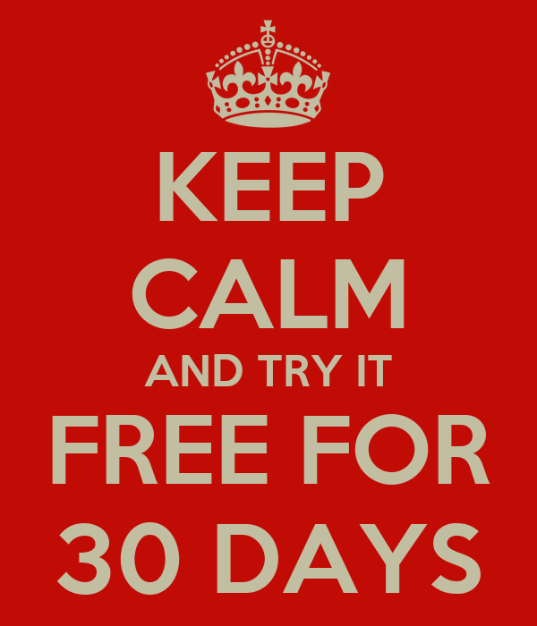 KEEP CALM AND TRY IT FREE FOR 30 DAYS