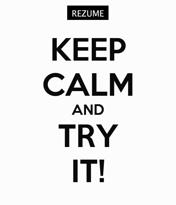 KEEP CALM AND TRY IT!