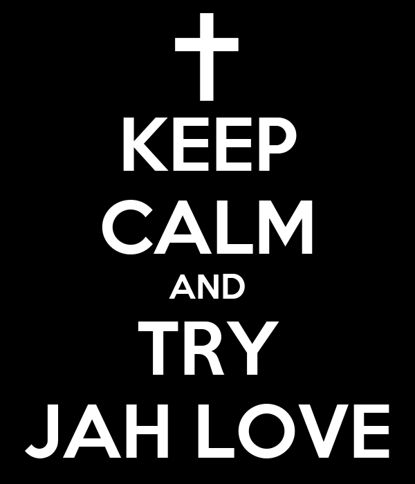 KEEP CALM AND TRY JAH LOVE