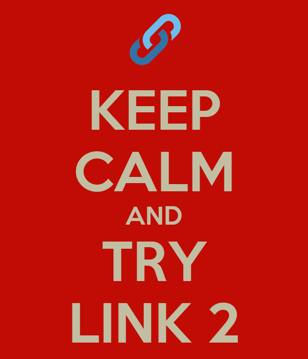 KEEP CALM AND TRY LINK 2
