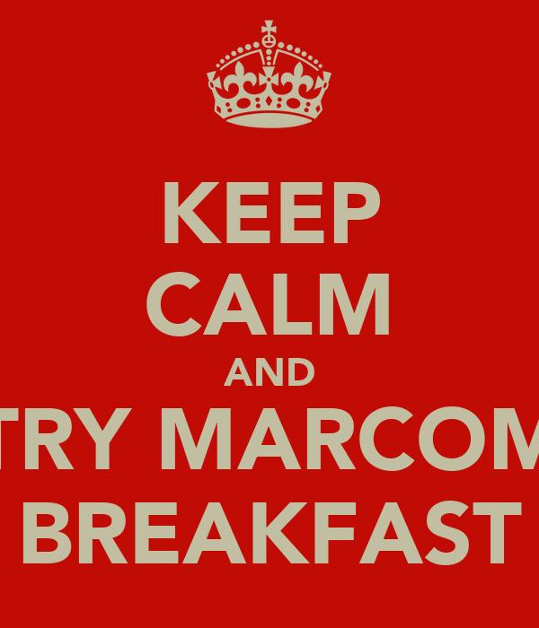 KEEP CALM AND TRY MARCOM BREAKFAST