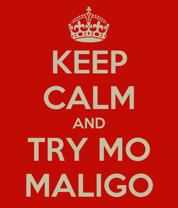 KEEP CALM AND TRY MO MALIGO