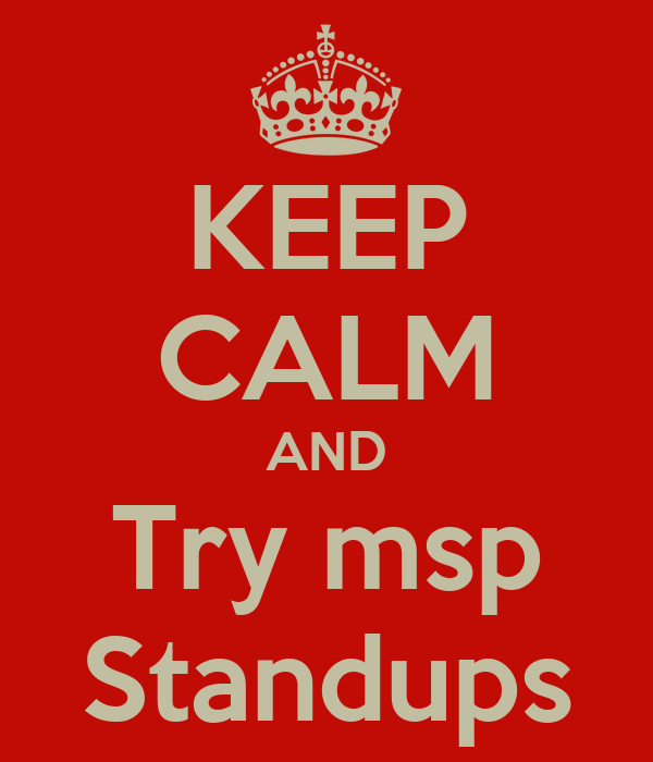 KEEP CALM AND Try msp Standups