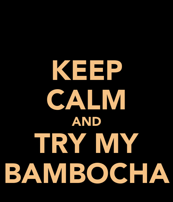KEEP CALM AND TRY MY BAMBOCHA