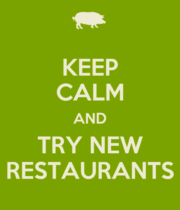 KEEP CALM AND TRY NEW RESTAURANTS