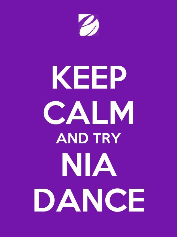 KEEP CALM AND TRY NIA DANCE