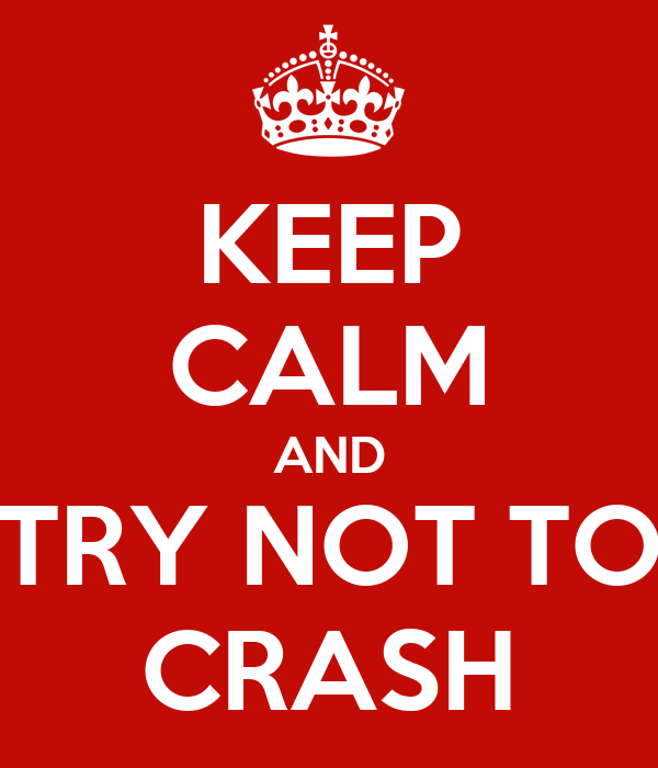 KEEP CALM AND TRY NOT TO CRASH