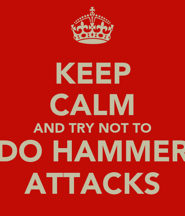 KEEP CALM AND TRY NOT TO DO HAMMER ATTACKS