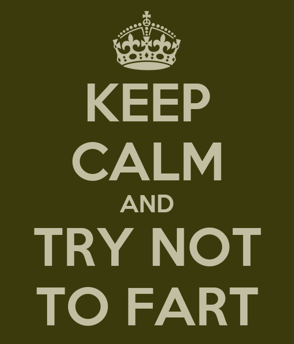 KEEP CALM AND TRY NOT TO FART