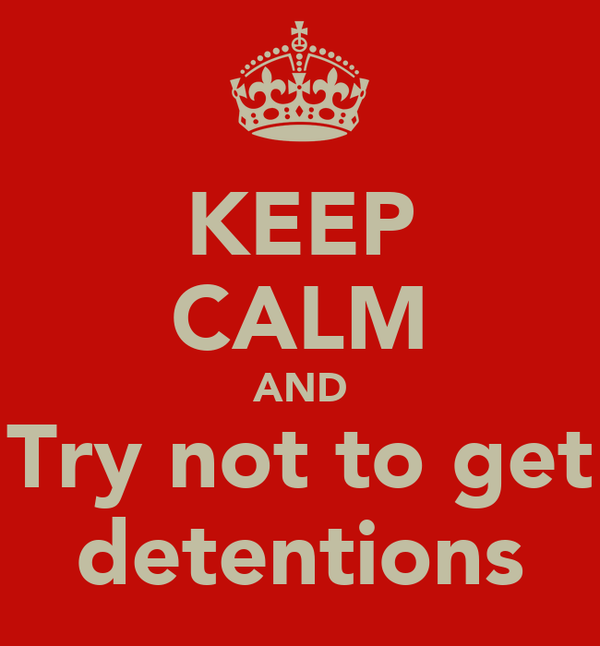KEEP CALM AND Try not to get detentions
