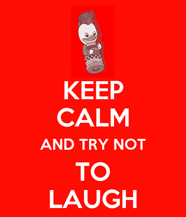 KEEP CALM AND TRY NOT TO LAUGH