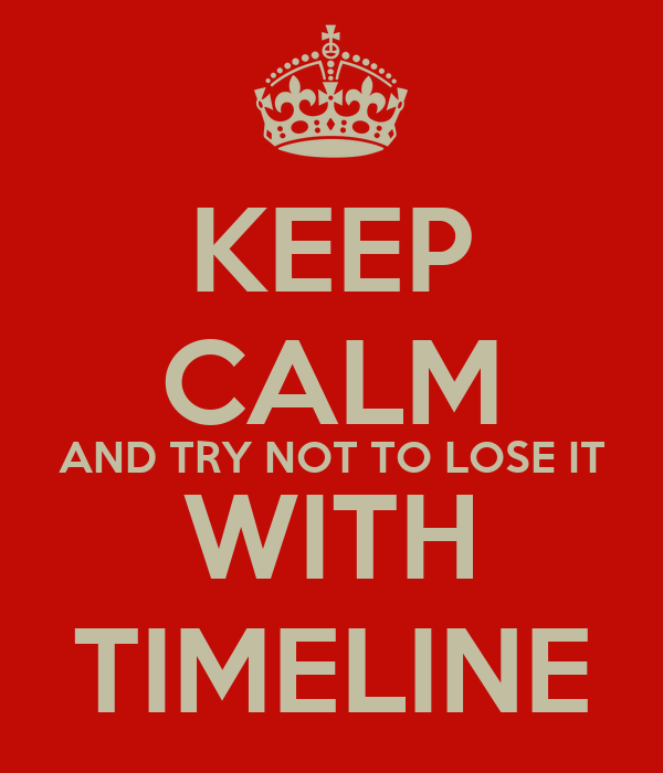 KEEP CALM AND TRY NOT TO LOSE IT WITH TIMELINE
