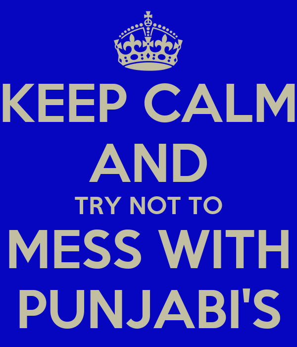 KEEP CALM AND TRY NOT TO  MESS WITH  PUNJABI'S