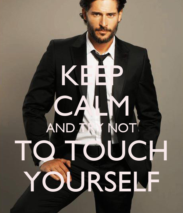 KEEP CALM AND TRY NOT TO TOUCH YOURSELF