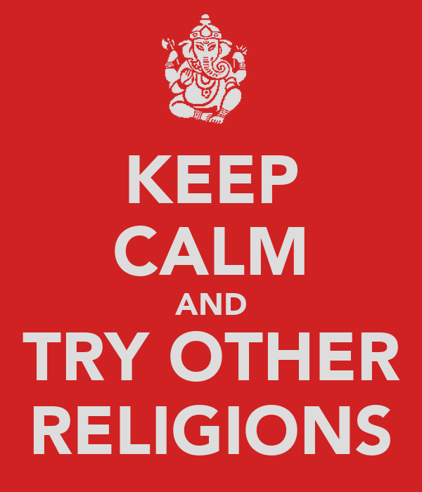 KEEP CALM AND TRY OTHER RELIGIONS