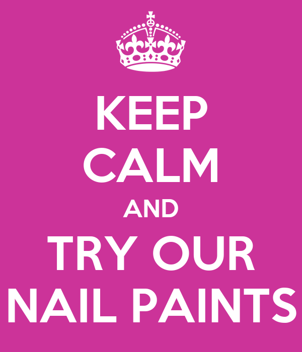 KEEP CALM AND TRY OUR NAIL PAINTS