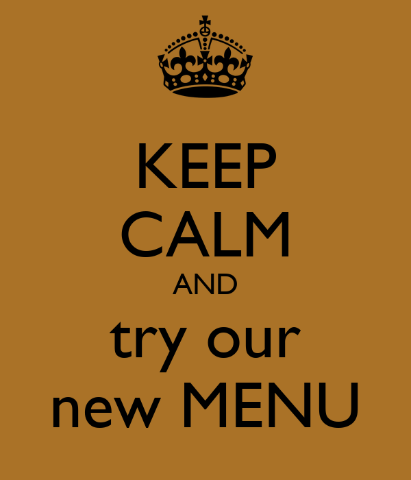 KEEP CALM AND try our new MENU