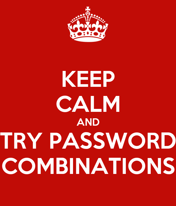 KEEP CALM AND TRY PASSWORD COMBINATIONS