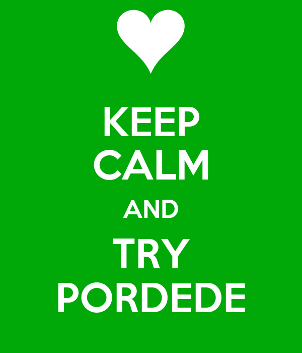 KEEP CALM AND TRY PORDEDE