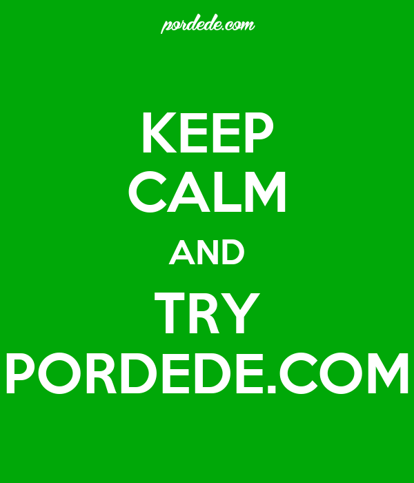 KEEP CALM AND TRY PORDEDE.COM