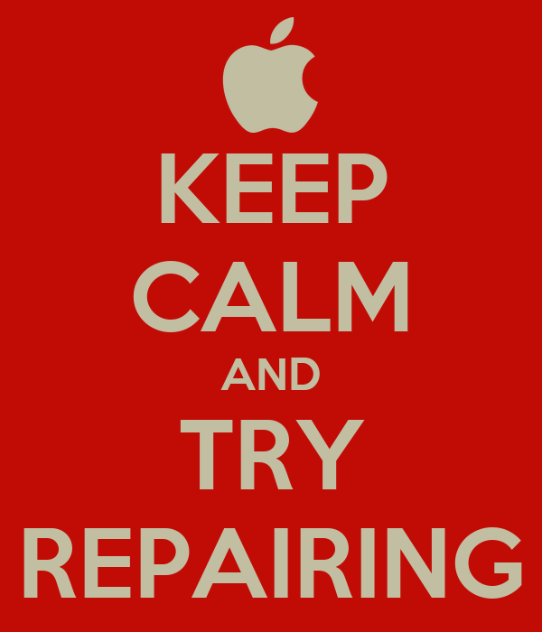 KEEP CALM AND TRY REPAIRING