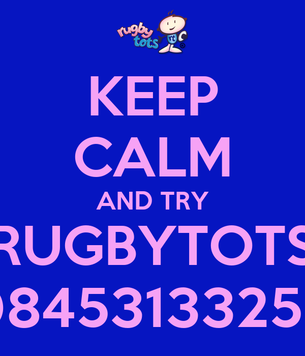 KEEP CALM AND TRY RUGBYTOTS 08453133259