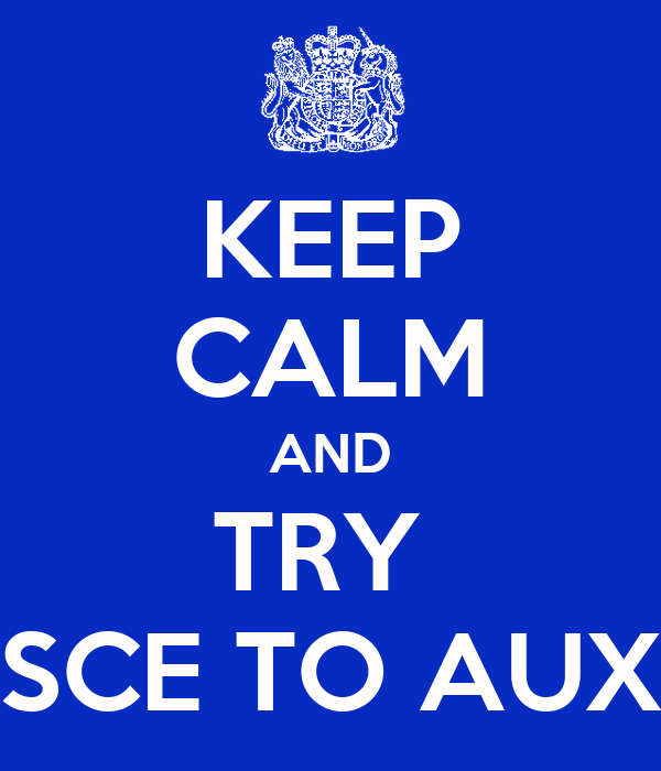 KEEP CALM AND TRY  SCE TO AUX