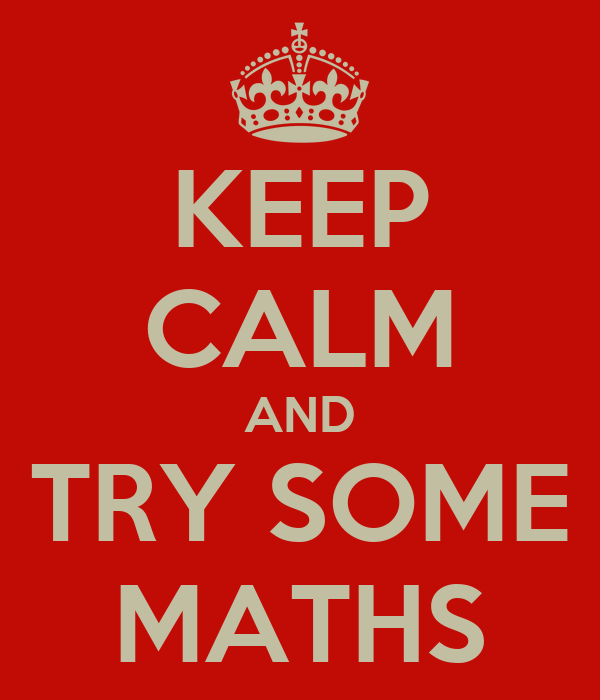 KEEP CALM AND TRY SOME MATHS