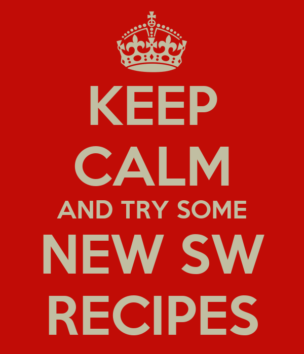 KEEP CALM AND TRY SOME NEW SW RECIPES