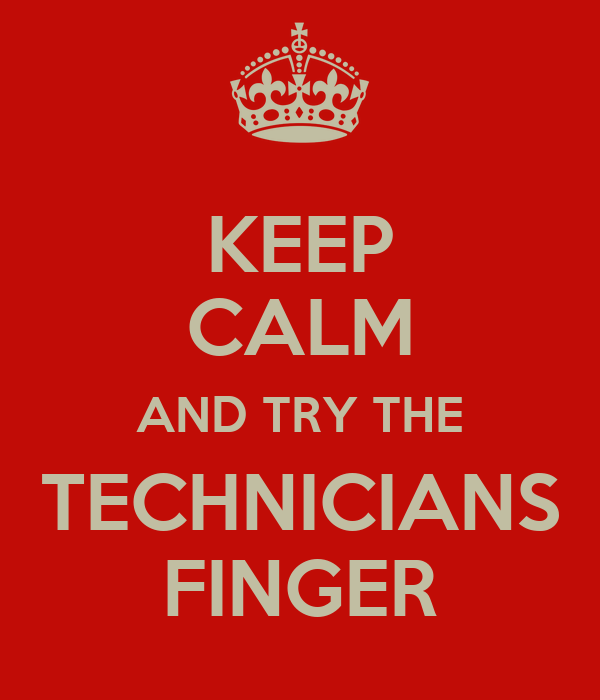 KEEP CALM AND TRY THE TECHNICIANS FINGER