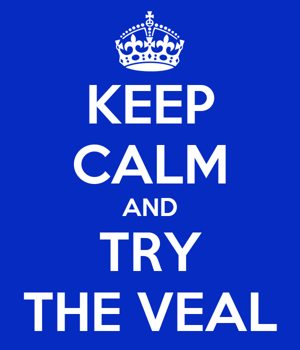 KEEP CALM AND TRY THE VEAL