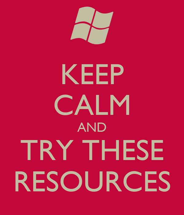 KEEP CALM AND TRY THESE RESOURCES
