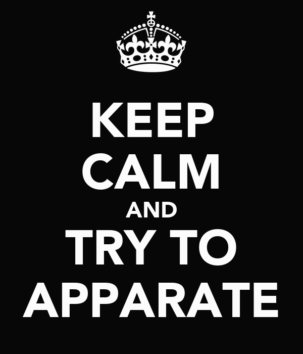 KEEP CALM AND TRY TO APPARATE
