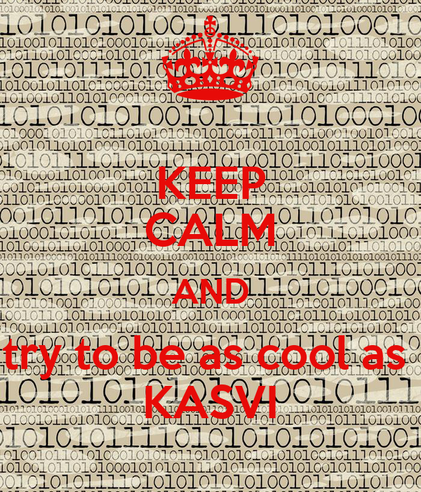 KEEP CALM AND try to be as cool as  KASVI