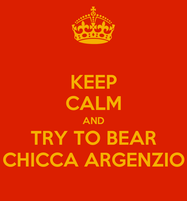 KEEP CALM AND TRY TO BEAR CHICCA ARGENZIO