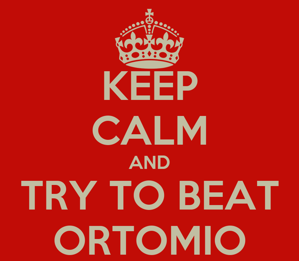 KEEP CALM AND TRY TO BEAT ORTOMIO
