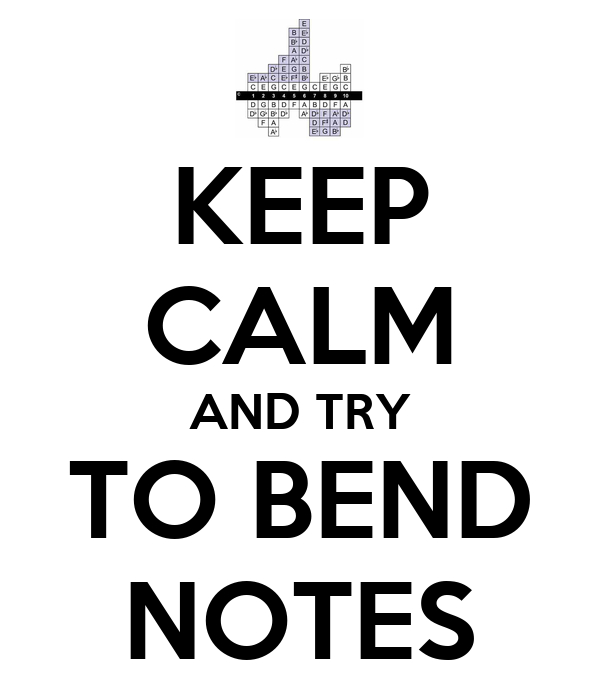 KEEP CALM AND TRY TO BEND NOTES