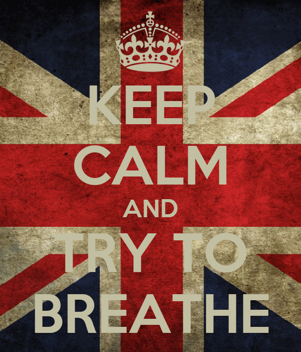 KEEP CALM AND TRY TO BREATHE