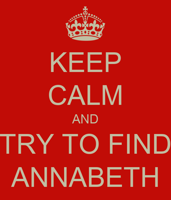 KEEP CALM AND TRY TO FIND ANNABETH